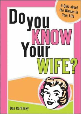 Do You Know Your Wife? by Dan Carlinsky 9781402202001 (Paperback, 2004)