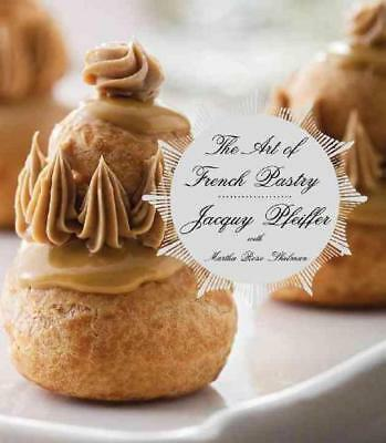 The Art of French Pastry by Jacquy Pfeiffer, Martha Rose Shulman