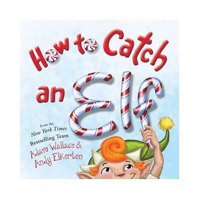 How to Catch an Elf by Adam Wallace (author), Andy Elkerton (illustrator)