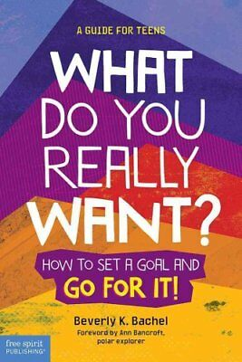 What Do You Really Want? How to Set a Goal and Go for it! A Gui... 9781631980305