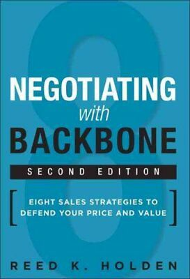 Negotiating with Backbone Eight Sales Strategies to Defend Your... 9780134268415