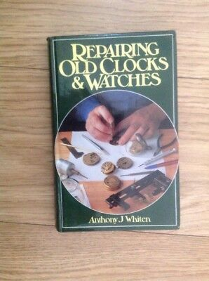 Repairing Old Clocks and Watches by Anthony J. Whiten 9780719801907
