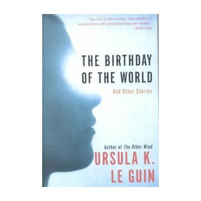 The Birthday of the World by Ursula K Le Guin