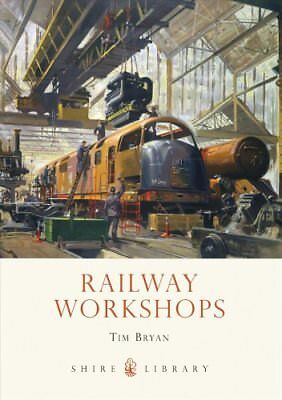 Railway Workshops by Tim Bryan 9780747812012 (Paperback, 2012)