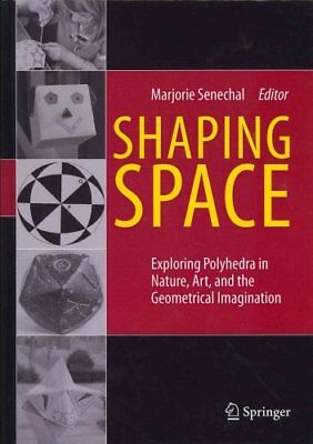 Shaping Space: Exploring Polyhedra in Nature, Art, and the Geometrical...