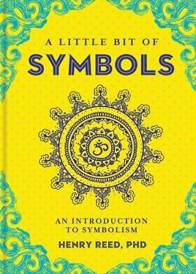 A Little Bit of Symbols An Introduction to Symbolism by Henry Reed 9781454919698