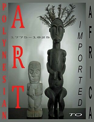 Polynesian Art: Imported to Africa 1775-1825, 1st Edition. Available 2/2018