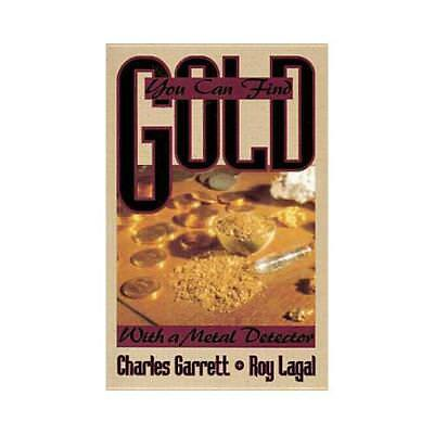 You Can Find Gold: With a Metal Detector by Charles Garrett