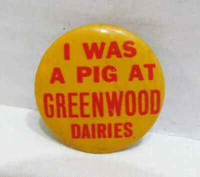 I Was A Pig At Greenwood Dairies Vintage Pinback Advertising Button Badge Dairy