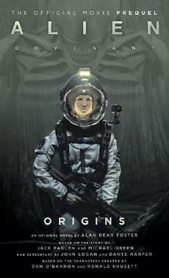 Alien: Covenant Origins - The Official Prequel to the Blockbuster Film by Ala...