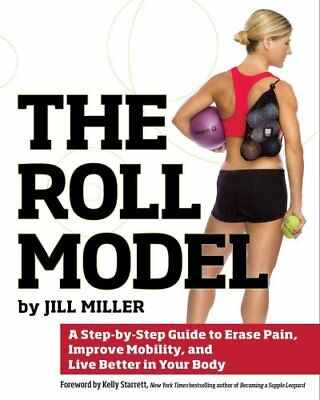 The Roll Model A Step-by-Step Guide to Erase Pain, Improve Mobi... 9781628600223