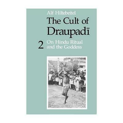 The Cult of Draupadi. 2 On Hindu Ritual and the Goddess by Alf Hiltebeitel
