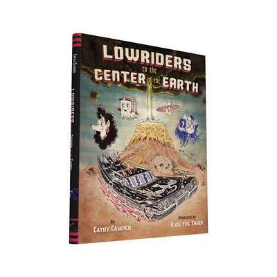 Lowriders to the Center of the Earth by Cathy Camper, Raul Gonzalez (illustra...