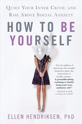 How to Be Yourself Quiet Your Inner Critic and Rise Above Socia... 9781250161703