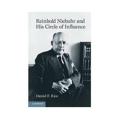 Reinhold Niebuhr and His Circle of Influence by Professor Daniel F. Rice