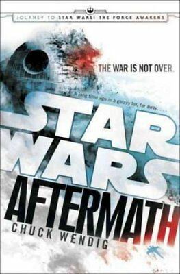 Aftermath: Star Wars: Journey to Star Wars: The Force Awakens by Chuck Wendig...