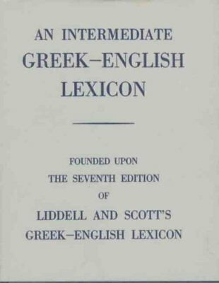 Intermediate Greek Lexicon Founded upon the Seventh Edition of ... 9780199102068