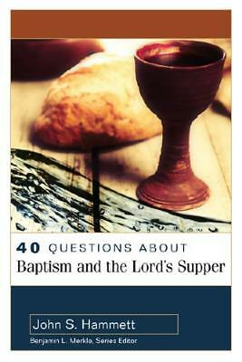 40 Questions About Baptism & The Lord's Supper by John S Hammett (author)