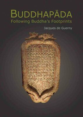 Buddhapada Following The Buddha's Footprints by Jacques De Guerny 9789745241633