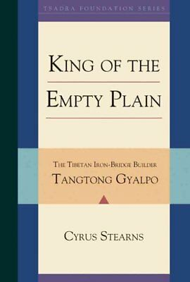 Tangtong Gyalpo: King of the Empty Plain by Cyrus Stearns (Hardback, 2007)