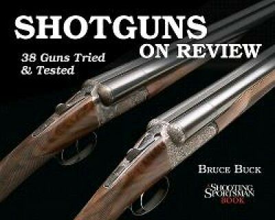 Shotguns on Review 38 Guns Tried & Tested by Bruce Buck 9781608930029