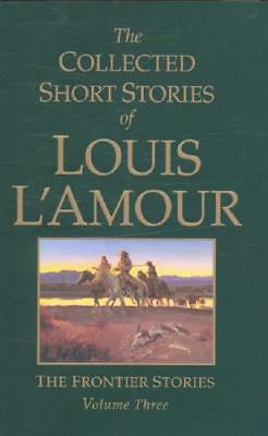 The Collected Short Stories of Louis L'Amour. Vol. 3 Frontier Stories by Loui...