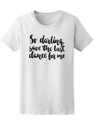 Darling Save Last Dance For Me Women's Tee -Image by Shutterstock