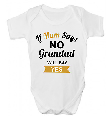 Personalised If Mum Says No Grandad Will Say Yes Funny Baby Grow Body Suit Vest