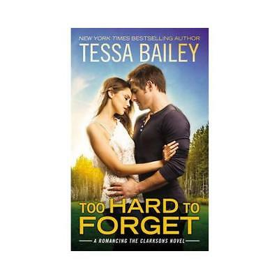 Too Hard to Forget by Tessa Bailey (author)