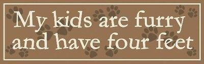 """PET CAT DOG SENTIMENT """"My Kids Are Furry and Have Four Feet"""" WOOD SIGN PLAQUE"""