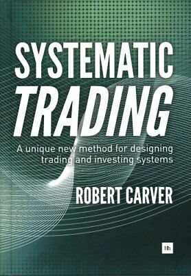 Systematic Trading A Unique New Method for Designing Trading an... 9780857194459