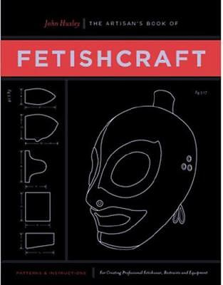 The Artisan's Book of Fetishcraft by John Huxley (author)