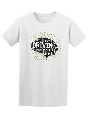 You Are Driving Me Crazy, Funny Men's Tee -Image by Shutterstock