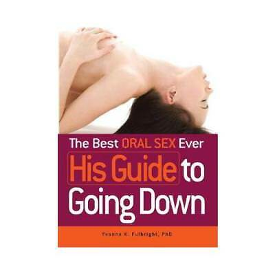 The Best Oral Sex Ever. His Guide to Going Down by Yvonne K Fulbright (author)