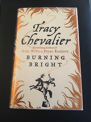 """Signed Copy 1st Edition Tracy Chevalier """"Burning Bright"""""""