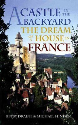 A Castle in the Backyard The Dream of a House in France 9780299179441