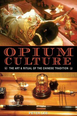 Opium Culture The Art and Ritual of the Chinese Tradition 9781594770753