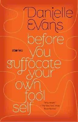 Before You Suffocate Your Own Fool Self by Danielle Evans (author)