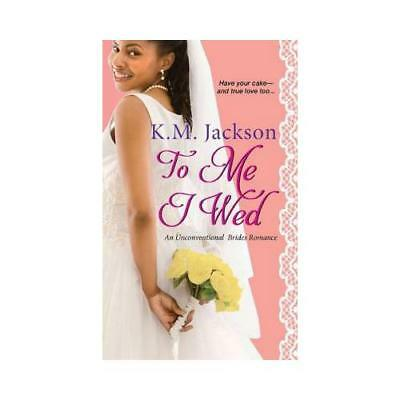 To Me I Wed by K.M. Jackson (author)
