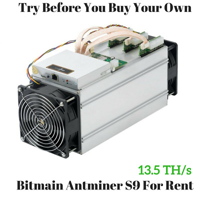 BITMAIN ANTMINER S9 13.5 TH/s SHA256 Crypto Mining Contract - For Rent 12hr