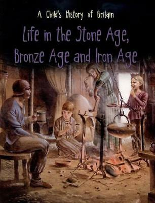 Life in the Stone Age, Bronze Age and Iron Age by Anita Ganeri (author)