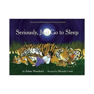 Seriously, Just Go to Sleep by Adam Mansbach (author), Ricardo Cortes (author)