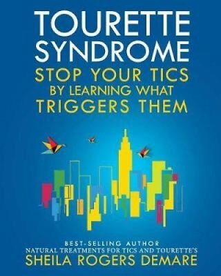 Tourette Syndrome Stop Your Tics by Learning What Triggers Them 9780976390923