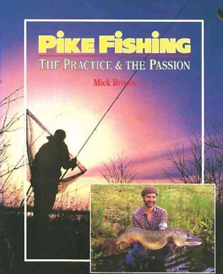 Pike Fishing The Practice and the Passion by Mick Brown 9781852237318