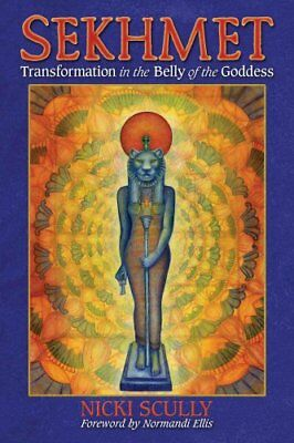Sekhmet: Transformation in the Belly of the Goddess by Nicki Scully...