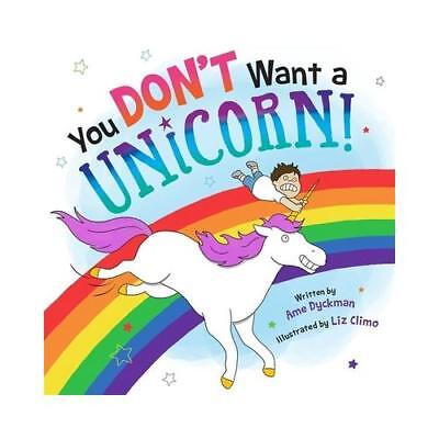 You Don't Want a Unicorn! by Ame Dyckman, Liz Climo (illustrator)