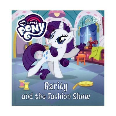 Rarity and the Fashion Show by My Little Pony (author)