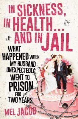 In Sickness, In Health... and In Jail: What Happened When My Husband...