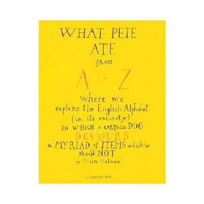 What Pete Ate from A-Z by Maira Kalman (author)