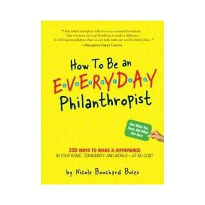 How to Be an Everyday Philanthropist by Nicole Boles (author)